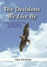 The Decisions We Live By : A Practical Guide for Wise Decision Making and A...