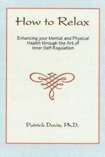 How to Relax : Enhancing your Mental and Physical Health through the Art of...