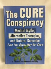 The Cure Conspiracy : Medical Myths, Alternative Therapies, and Natural...