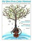 My Very First Cello Method Vol. 1 : My First Steps to Playing the Cello and...