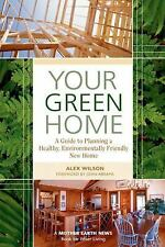 Mother Earth News Wiser Living: Your Green Home : A Guide to Planning a Healthy,