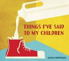 Things I've Said to My Children by Nathan Ripperger (2015, Hardcover)
