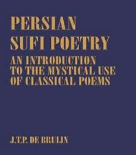 Persian Sufi Poetry: An Introduction to the Mystical Use of Classical Persian Po