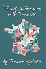 NEW Travels In France With Terrance by Terrance Gelenter