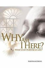 Why Are We Here: What Is My Purpose in Life-What Is My Goal in Life (Paperback o