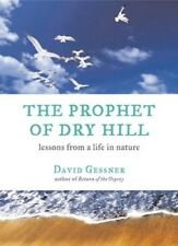 The Prophet of Dry Hill: Lessons from a Life in Nature by David Gessner: Used