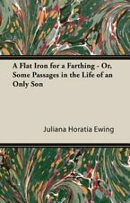 A Flat Iron for a Farthing - or, Some Passages in the Life of an Only Son by...
