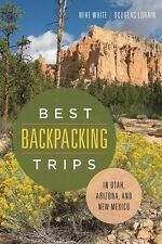 Best Backpacking Trips in Utah, Arizona, and New Mexico (Paperback or Softback)