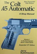The Colt .45 Automatic: A Shop Manual: Vol 1, 10th Edition by J. Kuhnhausen