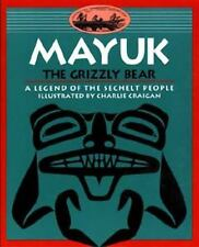 Mayuk the Grizzly Bear: A Legend of the Sechelt People Legends of the Sechelt N