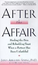 After the Affair : Healing the Pain and Rebuilding Trust When a Partner Has Bee…
