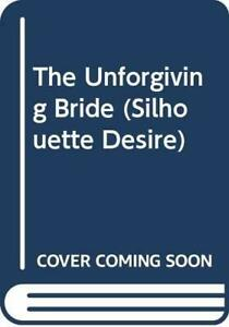 The Unforgiving Bride (Silhouette Desire S.) by Johnston, Joan Paperback Book