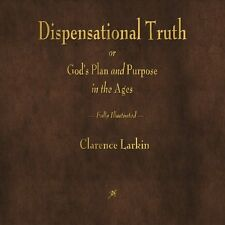 Dispensational Truth or God's Plan and Purpose in the Ages Clarence Larkin