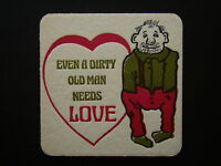 EVEN A DIRTY OLD MAN NEEDS LOVE COASTER