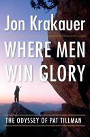 Where Men Win Glory : The Odyssey of Pat Tillman by Krakauer, Jon
