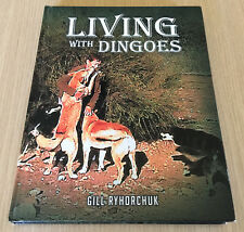 Gill Ryhorchuk - LIVING WITH DINGOES - Behaviour, Habits - Hardcover Book