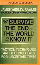 How to Survive the End of the World As We Know It : Tactics, Techniques and...