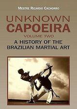 Excellent, Unknown Capoeira, Volume Two: A History of the Brazilian Martial Art,