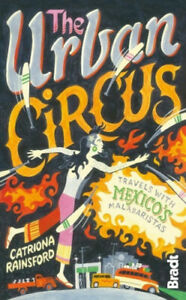 The Urban Circus: Travels with Mexico's Malabaristas (Bradt Travel Guides