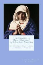 St. Dismas Catholic Classics: True Devotion to Mary (Illustrated) by Louis de...