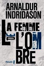 ARNALDUR INDRIDASON*NEUF 10/2017*LA FEMME DE L'OMBRE T 2*Littérature ISLANDAISE
