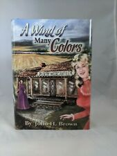 SIGNED & INSCRIBED - A Wind Of Many Colors by John H. Brown (2007, Hardcover)