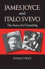 James Joyce and Italo Svevo: The Story of a Friendship by Stanley Price (Paperba