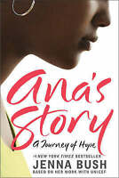 Ana's Story : A Journey of Hope by Bush, Jenna -ExLibrary