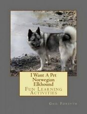 I Want a Pet Norwegian Elkhound: Fun Learning Activities by Forsyth, Gail