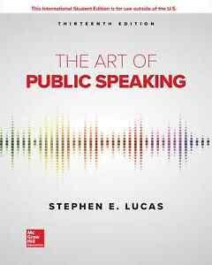 The Art of Public Speaking 13th International Edition by Stephen Lucas
