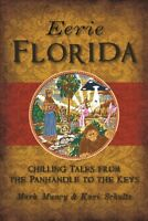 Eerie Florida : Chilling Tales from the Panhandle to the Keys, Paperback by M...