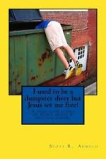 I used to be a dumpster diver but Jesus set me free!: A true love story of God's
