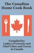 The Canadian Home Cook Book by Ladies of Toronto (2002, Paperback)