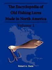 The Encyclodpedia of Old Fishing Lures : Made in North America Vol. 1 by...