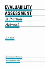 Evaluability Assessment : A Practical Approach 26 by M. F. Smith (2010,...
