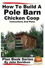 How to Build a Pole Barn Chicken Coop - Instructions and Plans by John...