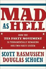 Mad As Hell: How the Tea Party Movement Is Fundamentally Remaking Our Two-Party