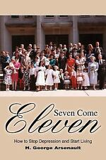 Seven Come Eleven : How to Stop Depression and Start Living by H. George...