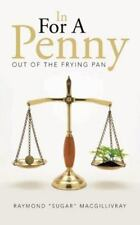 In for a Penny : Out of the Frying Pan by Raymond Macgillivray (2013, Paperback)