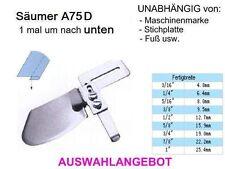 Säumer A75D Saumbr. zur AUSWAHL 1 mal runter, UNIVERSALL passend