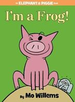 I'm a Frog! (An Elephant and Piggie Book): By Willems, Mo