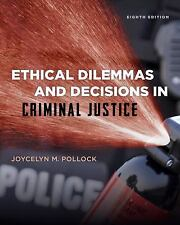 Ethical Dilemmas and Decisions in Criminal Justice Ethics in Crime and Justice