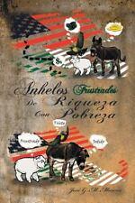 Anhelos Frustrados de Riqueza con Pobreza by José G. M. Moreno (2014, Paperback)