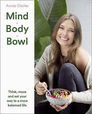 Mind Body Bowl: Think, move and eat your way to a more balanced life Paperback