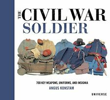 NEW - The Civil War Soldier: Includes over 700 Key Weapons, Uniforms, & Insignia