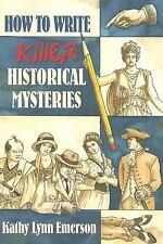 How to Write Killer Historical Mysteries : The Art and Adventure of Sleuthing...