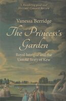The Princess's Garden : Royal Intrigue and the Untold Story of Kew Gardens Book