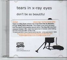 (CY492) Tears In X-Ray Eyes, Don't Be So Beautiful - 2004 DJ CD