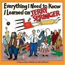 Everything I Need to Know I Learned on Jerry Springer: A Close to Home-ExLibrary