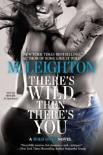 A Wild Ones Novel: There's Wild, Then There's You 3 by M. Leighton (2014,...